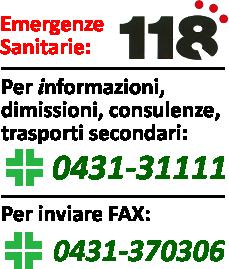 Emergenze Sanitarie: 118/Informazioni, trasporti secondari, visite, dimissioni: 0431-31111/Fax: 0431-370306